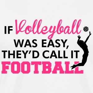 If Volleyball was easy, they'd call it football Débardeurs - T-shirt Premium Homme