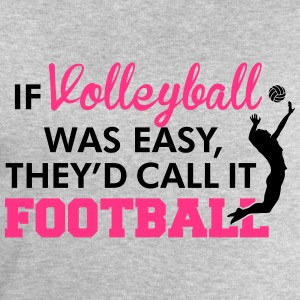 If Volleyball was easy, they'd call it football Tank Tops - Men's Sweatshirt by Stanley & Stella