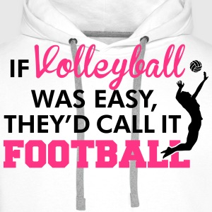 If Volleyball was easy, they'd call it football Manches longues - Sweat-shirt à capuche Premium pour hommes