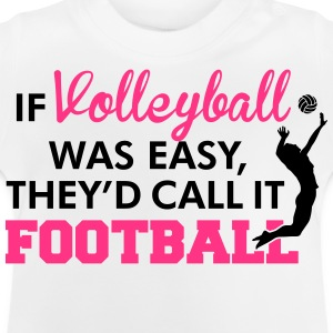If Volleyball was easy, they'd call it football Shirts - Baby T-Shirt