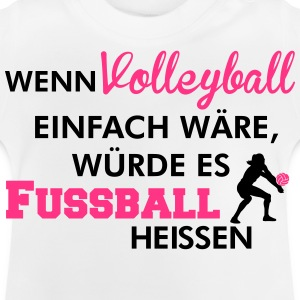 Simple volleyball would mean soccer Shirts - Baby T-Shirt