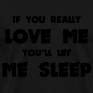 Love Me and Let Me Sleep Hoodies & Sweatshirts - Men's Premium T-Shirt