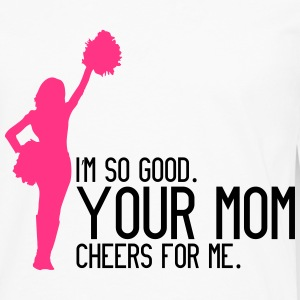 I'm so good, your mom cheers for me Tank Tops - Men's Premium Longsleeve Shirt
