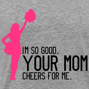 I'm so good, your mom cheers for me Sweat-shirts - T-shirt Premium Homme
