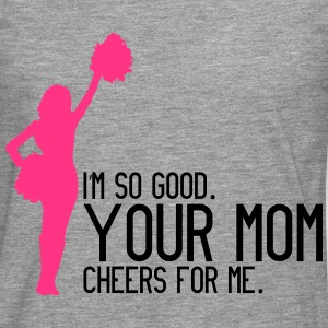 I'm so good, your mom cheers for me Sweat-shirts - T-shirt manches longues Premium Homme