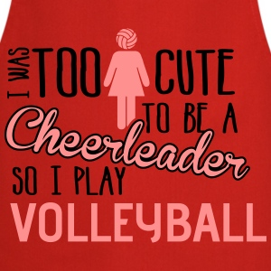 Volleyball: I was too cute to be a chearleader T-Shirts - Cooking Apron