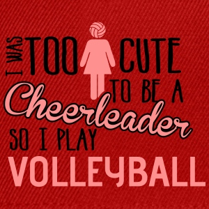 Volleyball: I was too cute to be a chearleader T-Shirts - Snapback Cap