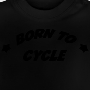 Born to cycle ! T-shirts - Baby-T-shirt