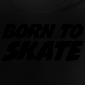 Born to Skate T-Shirts - Baby T-Shirt