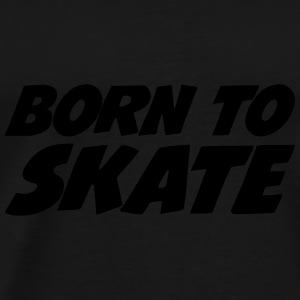 Born to Skate Sweats - T-shirt Premium Homme