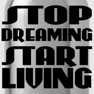 Stop dreaming, start living Koszulki - Bidon