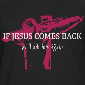 If Jesus Comes Back T-Shirts - Men's Premium Longsleeve Shirt