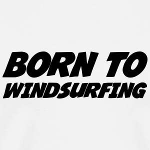 Born to Windsurfing Flaskor & muggar - Premium-T-shirt herr