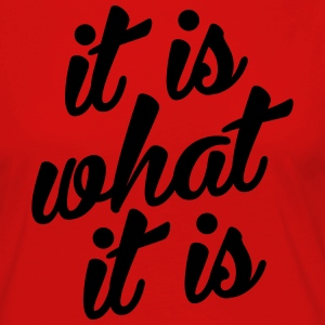 it is what it is - Vrouwen Premium shirt met lange mouwen