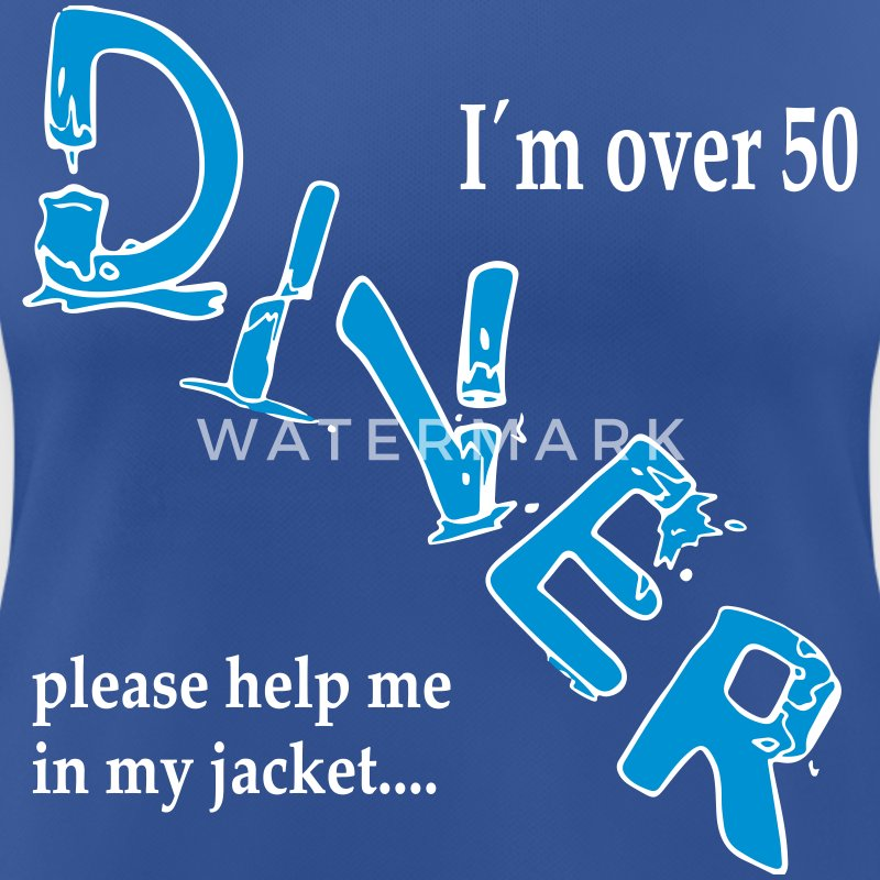 I´m over 50 Diver please help me in my jacket T-Shirts - Frauen T-Shirt atmungsaktiv