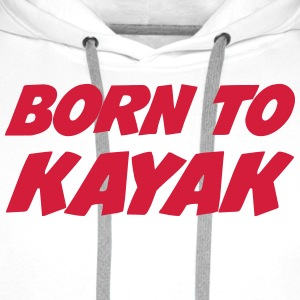 Born to Kayak T-Shirts - Men's Premium Hoodie