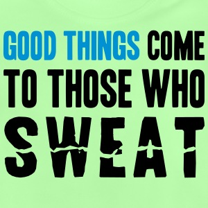 Good Things Come to Those Who Sweat Toppar - Baby-T-shirt