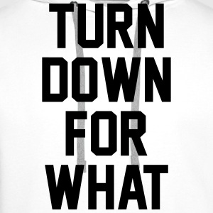 Turn down for what T-Shirts - Men's Premium Hoodie