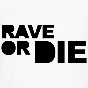 Rave Or Die Sweat-shirts - T-shirt manches longues Premium Homme