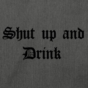 Shut up and Drink Pullover & Hoodies - Schultertasche aus Recycling-Material