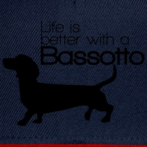 Life is better with a Bassotto Magliette - Snapback Cap