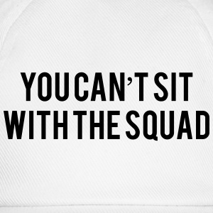 You can't sit with the squad T-Shirts - Baseballkappe