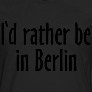 I'd rather be in Berlin T-Shirts - Men's Premium Longsleeve Shirt