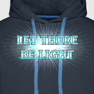 Let There Be Light!  T-Shirts - Men's Premium Hoodie