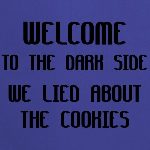 Welcome To The Dark Side We Lied About The Cookies Accessories - Forklæde