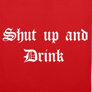 Shut up and Drink Tops - Stoffbeutel