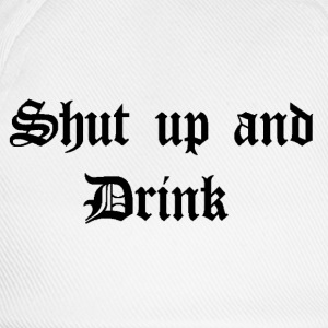 Shut up and Drink Flaschen & Tassen - Baseballkappe