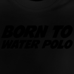 Born to Water Polo Camisetas - Camiseta bebé