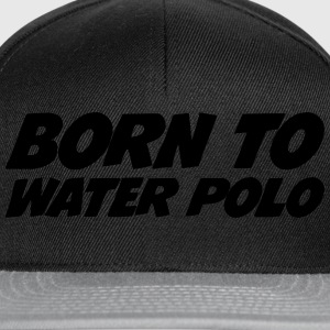 Born to Water Polo Shirts - Snapback Cap