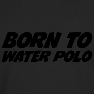 Born to Water Polo Hoodies - Men's Premium Longsleeve Shirt