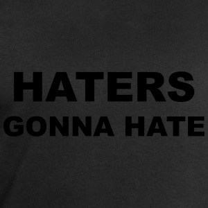 Haters Gonna Hate T-Shirts - Men's Sweatshirt by Stanley & Stella