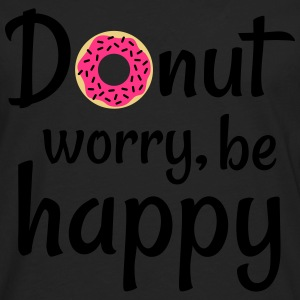 Donut worry be happy Shirts - Men's Premium Longsleeve Shirt