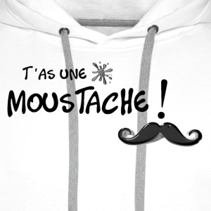 T'as une moustache! Tee shirts - Sweat-shirt à capuche Premium pour hommes