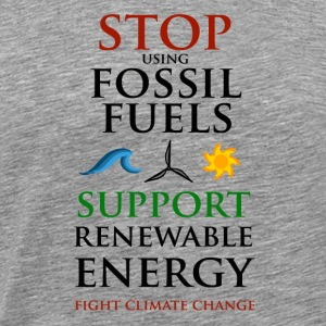Stop using Fossil Fuels Sweaters - Mannen Premium T-shirt