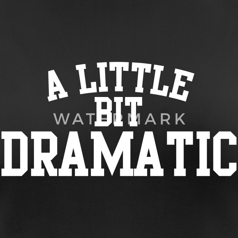 A little bit dramatic T-shirts - vrouwen T-shirt ademend