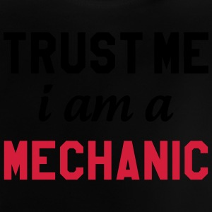 Trust me I am a Mechanic T-shirts - Baby T-shirt
