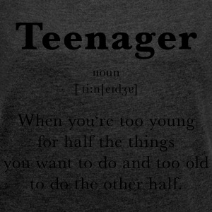 Teenager Definition - Frauen T-Shirt mit gerollten Ärmeln