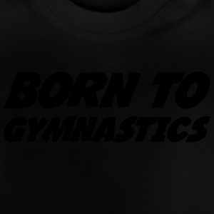 Born to Gymnastics T-shirts - Baby T-shirt