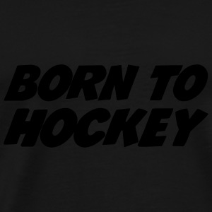 Born to Hockey Hoodies - Men's Premium T-Shirt