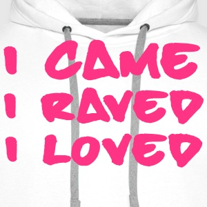 I Came, Raved, Loved T-skjorter - Premium hettegenser for menn