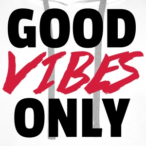 Good Vibes Only  T-Shirts - Männer Premium Hoodie