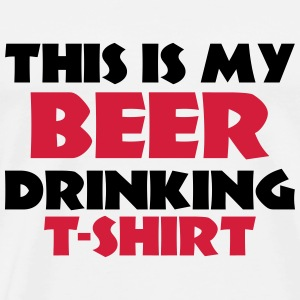This is my Beer drinking T-Shirt Tank Tops - Men's Premium T-Shirt