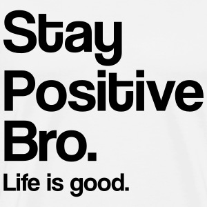 Stay positive bro. Life is good Langærmede T-shirts - Herre premium T-shirt