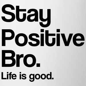 Stay positive bro. Life is good Tröjor - Mugg