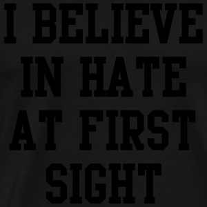 I believe in hate at first sight Hoodies & Sweatshirts - Men's Premium T-Shirt