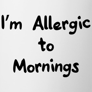 I'm allergic to mornings T-shirts - Kop/krus
